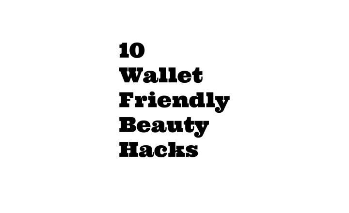 10 Wallet Friendly Beauty Hacks